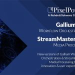 Pixel Power launches new versions of Gallium Workflow and StreamMaster