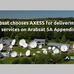 Arabsat chooses AXESS to deliver C-Band services on Arabsat 5A Appendix 30B